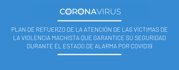 CORONAVIRUS| Plan de refuerzo de la atención de las víctimas de la violencia machista